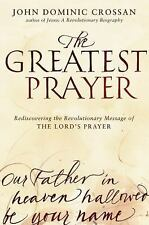 The Greatest Prayer : Rediscovering the Revolutionary Message of the Lord's...