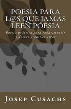 Poesia para Los Que Jamas Leen Poesia: Poesia para Los Que Jamas Leen Poesia...