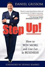 Step Up! : How to Win More and Lose Less in Business! by Daniel Grissom...