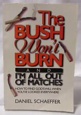 The Bush Won't Burn and I'M All Out of Matches : How to Find God's Will When You