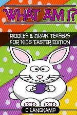 What Am I? Riddles and Brain Teasers for Kids Easter Edition by C. Langkamp...