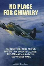No Place for Chivalry : RAF Night Fighters Defend the East of England Against...