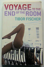 Signed 1st Edition Voyage to the End of the Room by Tibor Fischer 2003 PB