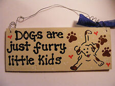 """DOGS ARE JUST FURRY LITTLE KIDS"" w/DOGS NAME ~3X7"" HANDPAINTED SIGN"