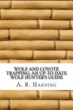 Wolf and Coyote Trapping: an up-To-Date Wolf Hunter's Guide by A. R. A. R.