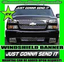 JUST GONNA SEND IT Windshield Brow Decal Banner Sticker Silly Diesel Truck Car
