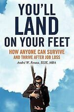 You'll Land on Your Feet : How Anyone Can Survive and Thrive after Job Loss...