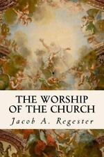 The Worship of the Church by Jacob A. Regester (2016, Paperback)