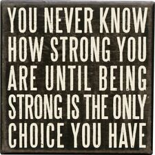 """YOU NEVER KNOW HOW STRONG YOU ARE... Wooden Box Sign 6"""" x 6"""" Primitives by Kathy"""