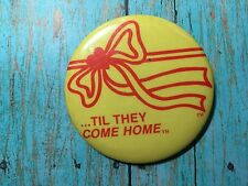 Vintage Pinback Patriotic Yellow Ribbon Til They Come Home...1980's