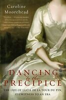 Dancing to the Precipice: The Life of Lucie de la Tour... by Moorehead, Caroline