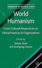 World Humanism: Cross-cultural Perspectives on Ethical Practices in Organization