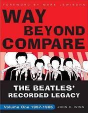 Way Beyond Compare: The Beatles' Recorded Legacy, Volume One: 1957-1965 by John C Winn (Paperback / softback)