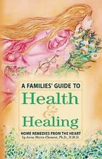 A Families' Guide to Health & Healing: Home Remedies from the Heart