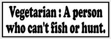 Vegetarian A person who can't fish or hunt Funny Bumper Sticker