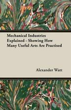 Mechanical Industries Explained - Showing How Many Useful Arts Are Practised...