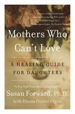 Mothers Who Can't Love: A Healing Guide for Daughters (Paperback or Softback)