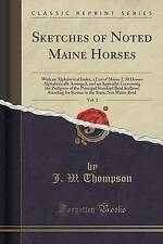 Sketches of Noted Maine Horses, Vol. 2: With an Alphabetical Index, a List of Ma