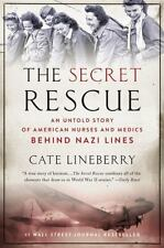 Secret Rescue An Untold Story of American Nurses Medics Behind Nazi Lines WWII