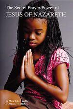 The Secret Power Prayer of JESUS OF NAZARETH By Mark Wylde, STARLIGHT BOOKS