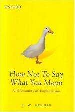 How Not To Say What You Mean: A Dictionary of Euphemisms (Oxford Paperback