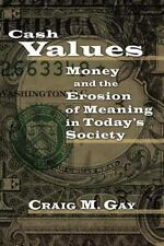Cash Values: Money And The Erosion Of Meaning In Today's Society (New College