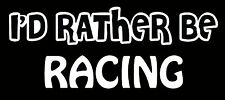 Lettering Car Decal Sticker I'D RATHER BE RACING CAR MOTORCYCLE STREET IMPORT