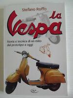 LA VESPA,storia e tecnica di un mito dal prototipo a oggi-Stefano Roffo-NUOVO