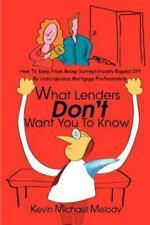 What Lenders Don't Want You to Know: How to Keep from Being Surreptitiously Ripp