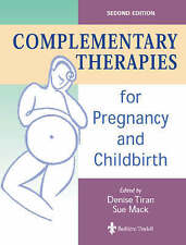 Complementary Therapies for Pregnancy and Childbirth by Denise Tiran, Sue Mack (