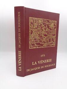 La Venerie de Jaques du Fouilloux Editions Da Costa fac-similé de l'édition 1573