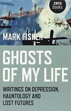 Ghosts Von My Life: Schriften Auf Depression, Hauntology Und Lost Futures Mark F