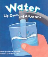 Water : Up, Down, and All Around, Paperback by Rosinsky, Natalie M.; John, Ma...