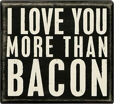 """Primitives By Kathy Box Sign """" I LOVE YOU MORE THAN BACON """" 5"""" x 4.5"""""""