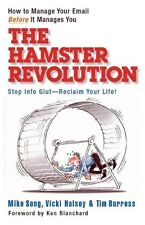 The Hamster Revolution: How to Manage Your Email Before It Manages You by Mike S