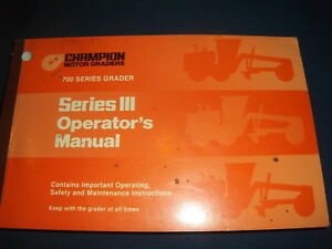 CHAMPION MOTOR GRADER 700 SERIES III OPERATOR OPERATION MAINTENANCE MANUAL BOOK