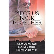 Piece Us Back Together by O'Tierney, Raine, LaBarthe, LJ, Ashwood, Cate