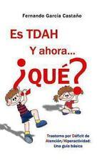 Es TDAH. y Ahora... ¿Qué? : Trastorno por Déficit de Atención/Hiperactividad...