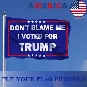 Don't Blame Me I Voted For Trump Garden Flag House Flag Wall Flag 3*5Ft