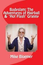Bodyslam: the Adventures of Hairball and 'Hot Flash' Granny by Mike Bloemer...