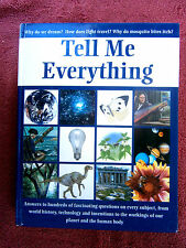 TELL  ME  EVERYTHING    ANSWERS TO  HUNDREDS OF FASCINATING  QUESTIONS