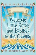 Welcome Little Sister and Brother to the Country by Delisa Falls (2013,...