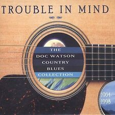 Trouble in Mind: Doc Watson Country Blues Collection by Doc Watson (CD, Apr-2003