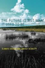 The Future Is Not What It Used to Be: Climate Change and Energy Scarcity (MIT P