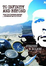 To Infinity and Beyond: What Che Guevara started . . . somebody had to finish, H