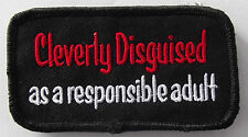 Cleverly Disguised as a responsible adult embroidered cloth patch.,   A030508