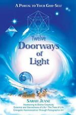 Twelve Doorways of Light : A Portal to Your God-Self by Sarah Jeane (2013,...