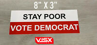 Stay poor Vote Democrat Bumper Sticker Funny tailgate meme prank USA Republican