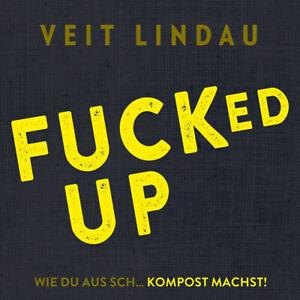 Veit Lindau. Fucked up - Wie du aus Sch… Kompost machst!