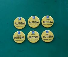 6 x l have AUTISM please be patient  38mm pin badges *SPECIAL OFFER*